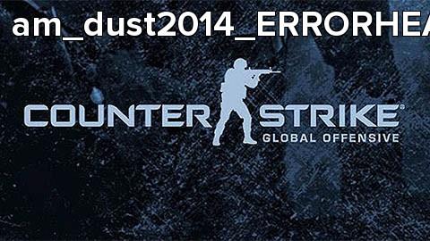am_dust2014_ERRORHEAD