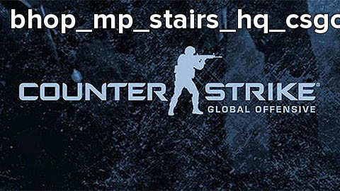 bhop_mp_stairs_hq_csgo
